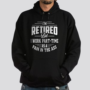 I'm Retired But I Work Part Time T Sweatshirt