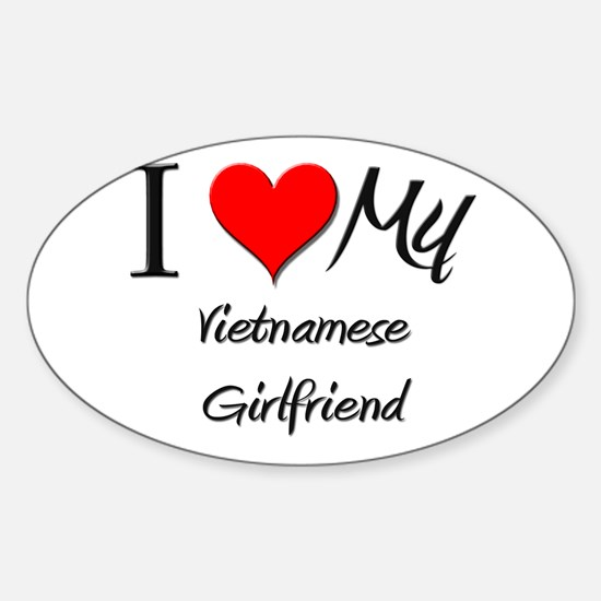 I Love My Vietnamese Girlfriend Oval Decal