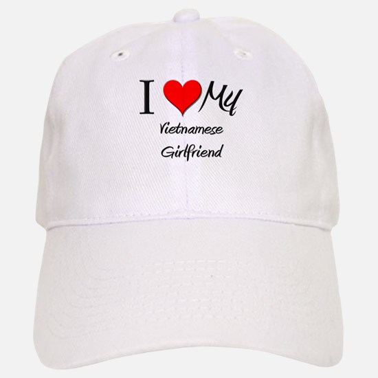 I Love My Vietnamese Girlfriend Baseball Baseball Cap