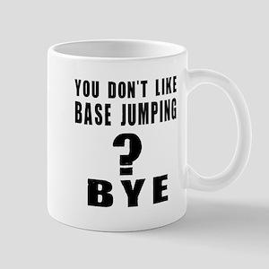 You Do Not Like base jumping ? Bye Mug