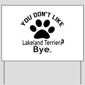 You Do Not Like Lakeland Terrier Dog ? B Yard Sign