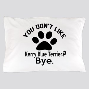 You Do Not Like Kerry Blue Terrier Dog Pillow Case
