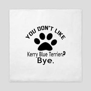 You Do Not Like Kerry Blue Terrier Dog Queen Duvet