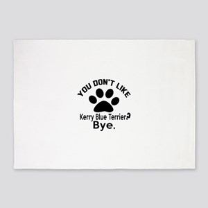 You Do Not Like Kerry Blue Terrier 5'x7'Area Rug