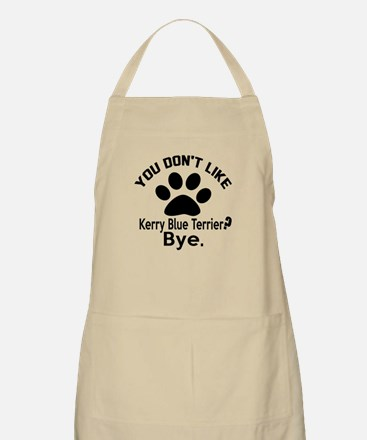 You Do Not Like Kerry Blue Terrier Dog ? Bye Apron