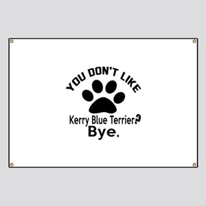 You Do Not Like Kerry Blue Terrier Dog ? By Banner