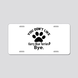 You Do Not Like Kerry Blue Aluminum License Plate