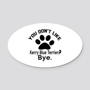 You Do Not Like Kerry Blue Terrier Oval Car Magnet
