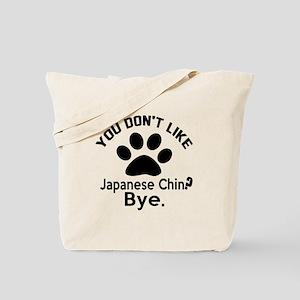 You Do Not Like Japanese chin Dog ? Bye Tote Bag