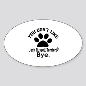 You Do Not Like Jack Russell Terrie Sticker (Oval)
