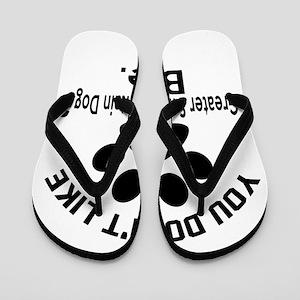 You Do Not Like Greater Swiss Mountain Flip Flops