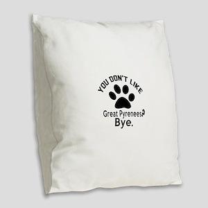 You Do Not Like Great Pyrenees Burlap Throw Pillow