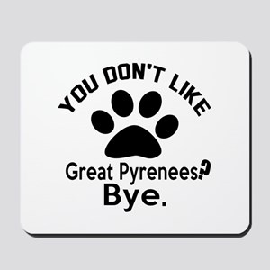 You Do Not Like Great Pyrenees Dog ? Bye Mousepad