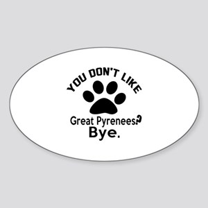 You Do Not Like Great Pyrenees Dog Sticker (Oval)