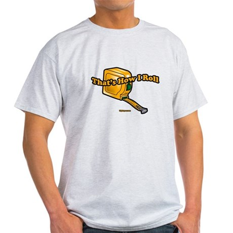 That's How I Roll (tape measu Light T-Shirt