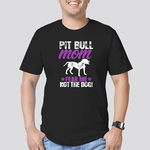 Pit Bull Mom Fear Me Not The Dog T Shirt T-Shirt