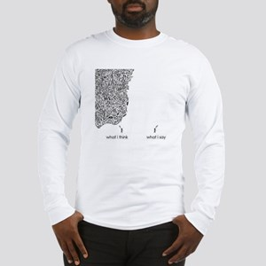 What I Think What I Say Long Sleeve T-Shirt