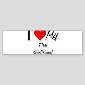 I Love My Thai Girlfriend Bumper Sticker