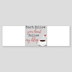 Don't follow heart, follow blog Bumper Sticker