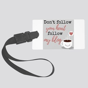 Don't follow heart, follow blog Luggage Tag