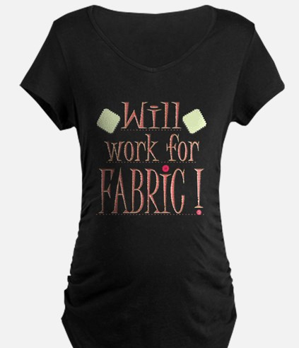 Will Work For Fabric Maternity T-Shirt
