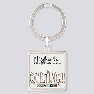 I'd Rather be Quilting Square Keychain