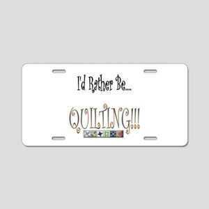 I'd Rather be Quilting Aluminum License Plate