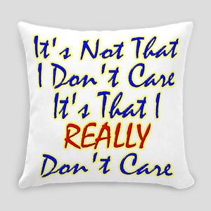 It's Not That I Don't Care It's That I Really Don'