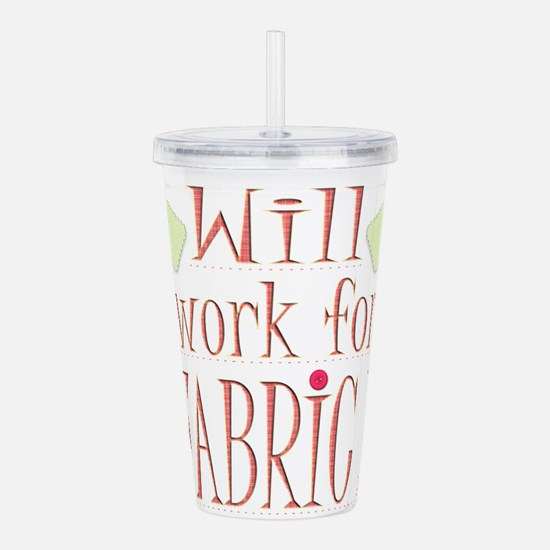 Will Work For Fabric Acrylic Double-wall Tumbler