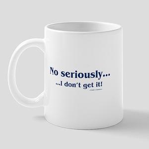 No Seriously Mug