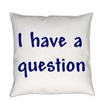 I have a question Everyday Pillow