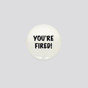You're Fired Mini Button