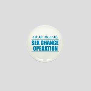 Ask Me About My Sex Change Operation Mini Button