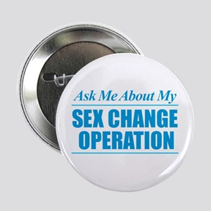 "Ask Me About My Sex Change Operation 2.25"" Button"