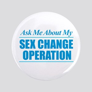 Ask Me About My Sex Change Operation Button