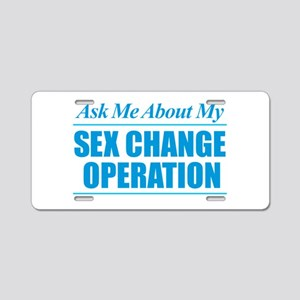 Ask Me About My Sex Change Aluminum License Plate