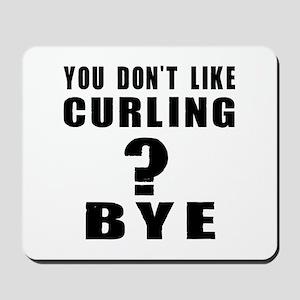 You Do Not Like Curling ? Bye Mousepad