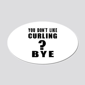 You Do Not Like Curling ? By 20x12 Oval Wall Decal