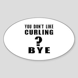 You Do Not Like Curling ? Bye Sticker (Oval)