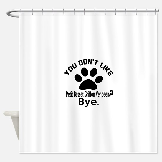 You Do Not Like petit basset griffo Shower Curtain