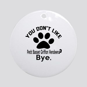 You Do Not Like petit basset griffo Round Ornament