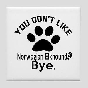 You Do Not Like Norwegian Elkhound Do Tile Coaster