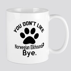 You Do Not Like Norwegian Elkhound Dog Mug
