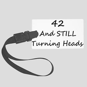 42 Still Turning Heads 2 Luggage Tag