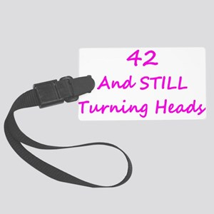 42 Still Turning Heads 2 Pink Luggage Tag