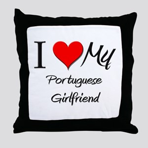 I Love My Portuguese Girlfriend Throw Pillow