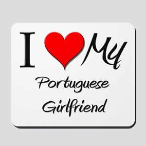 I Love My Portuguese Girlfriend Mousepad