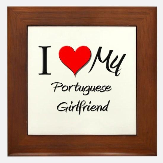 I Love My Portuguese Girlfriend Framed Tile