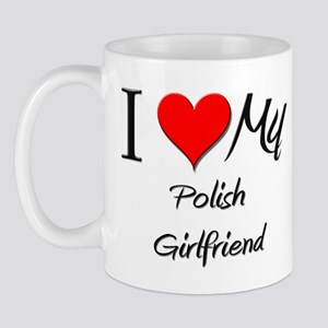 I Love My Polish Girlfriend Mug
