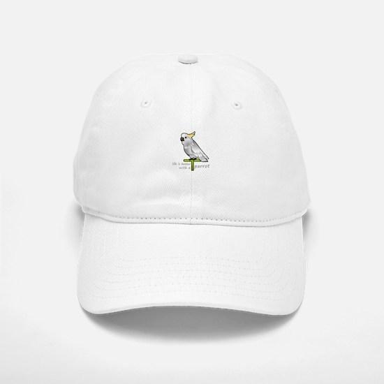 life is better with a parrot Baseball Baseball Cap